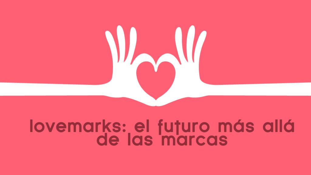 Lovemark, el futuro más allá de las marcas. @Espacios.net